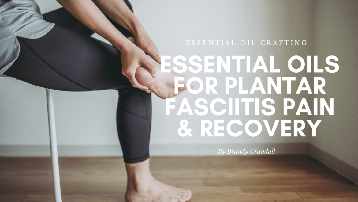 Essential Oils for Plantar Fasciitis pain and recovery