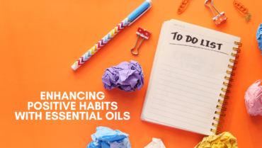 Enhance positive habits with essential oils